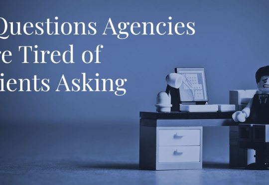 7 Questions Agencies Are Tired of Clients Asking