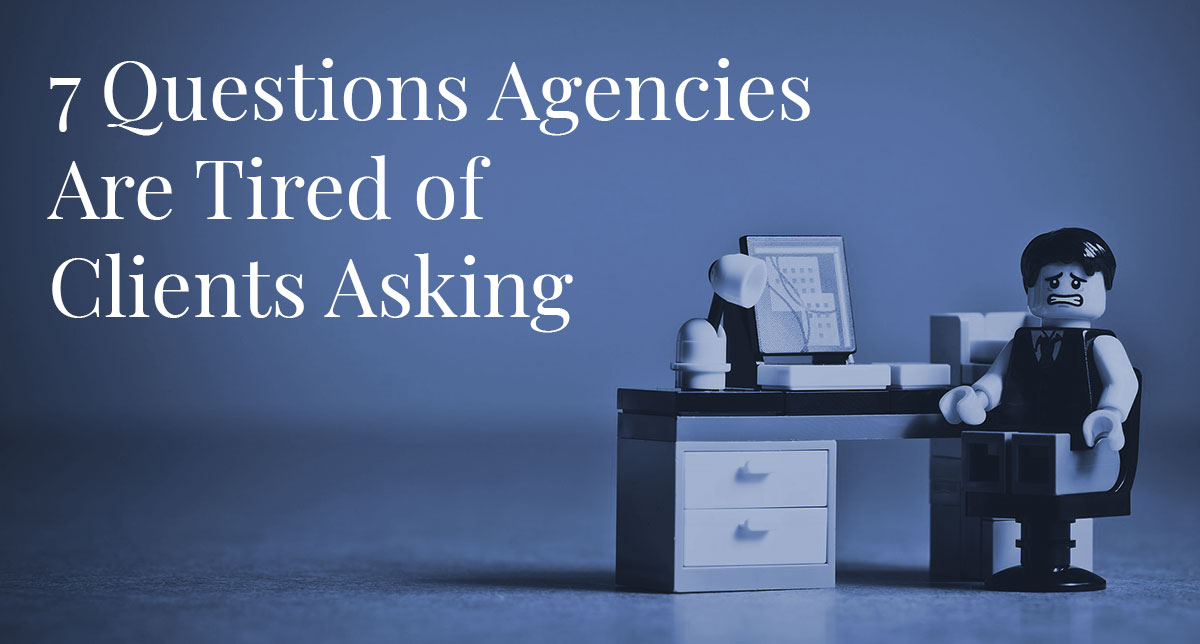 7-questions-agencies-are-tired-of-hearing
